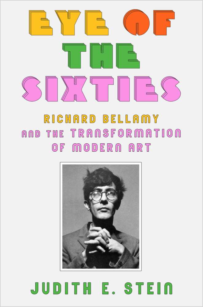 Richard Bellamy Eye of the Sixties by Judith E. Stein